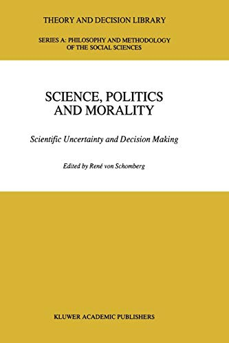 9789048142118: Science, Politics and Morality: Scientific Uncertainty and Decision Making (Theory and Decision Library A:)