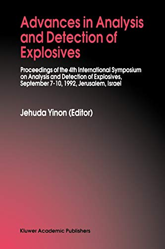Advances in Analysis and Detection of Explosives Proceedings of the 4th International Symposium on ...