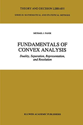 Fundamentals of Convex Analysis: Duality, Separation, Representation, and Resolution (Theory and ...