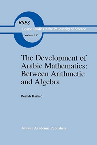 9789048143382: The Development of Arabic Mathematics: Between Arithmetic and Algebra (Boston Studies in the Philosophy and History of Science) (Volume 156)