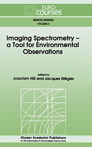 Imaging Spectrometry: A Tool for Environmental Observations: Hill, Joachim (Editor)/ Megier, ...