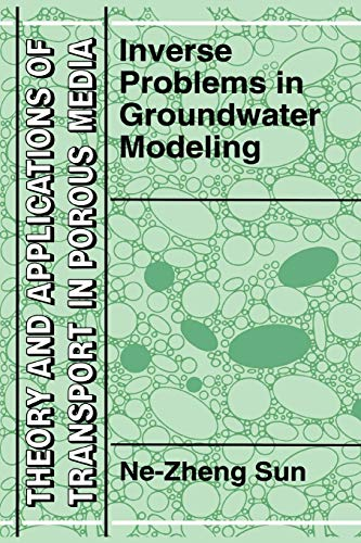 Inverse Problems in Groundwater Modeling Theory and Applications of Transport in Porous Media: ...
