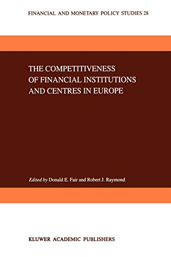 9789048144693: The Competitiveness of Financial Institutions and Centres in Europe (Financial and Monetary Policy Studies) (Volume 28)