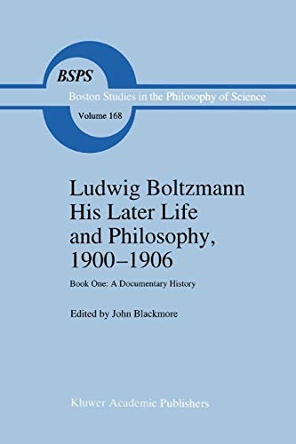 Ludwig Boltzmann His Later Life and Philosophy, 1900-1906: Book One: A Documentary History (Paperback)