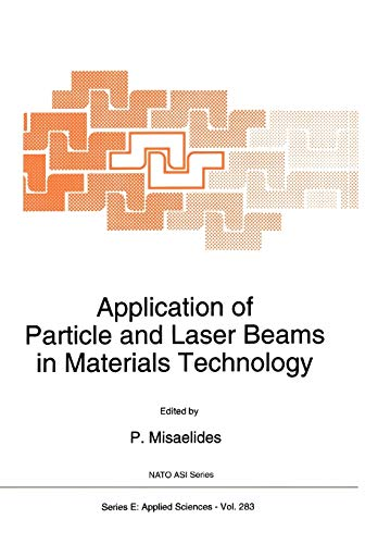 Application of Particle and Laser Beams in Materials Technology (Nato Science Series E:): Springer