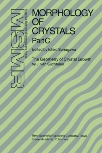Morphology of Crystals Part A Fundamentals Part B Fine Particles, Minerals and Snow Part C The ...
