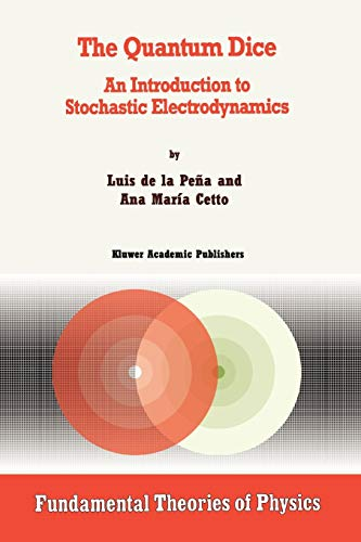 9789048146468: The Quantum Dice: An Introduction to Stochastic Electrodynamics (Fundamental Theories of Physics)