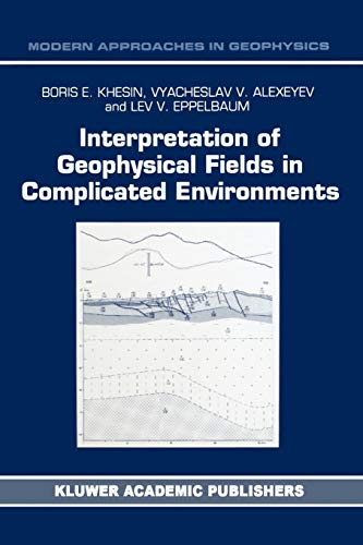 Interpretation of Geophysical Fields in Complicated Environments (Modern Approaches in Geophysics) - B.E. Khesin; V.G. Alexeyev; Lev Eppelbaum