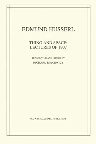 Thing and Space: Lectures of 1907 (Husserliana: Edmund Husserl - Collected Works): Husserl, Edmund