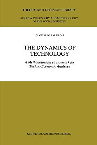 9789048149162: The Dynamics of Technology: A Methodological Framework for Techno-Economic Analyses (Theory and Decision Library A:)
