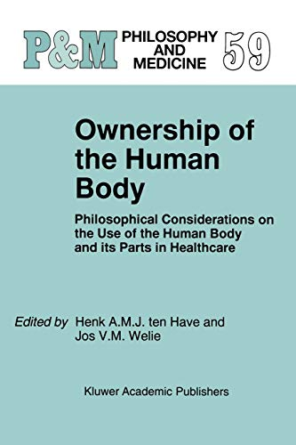 9789048150595: Ownership of the Human Body: Philosophical Considerations On The Use Of The Human Body And Its Parts In Healthcare (Philosophy And Medicine / European Studies In Philosophy Of Medicine)