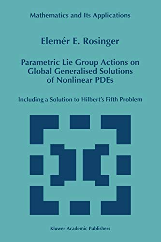 9789048150939: Parametric Lie Group Actions on Global Generalised Solutions of Nonlinear PDEs: Including a Solution to Hilbert's Fifth Problem (Mathematics and Its Applications)