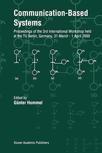 9789048153992: Communication-Based Systems: Proceeding of the 3rd International Workshop held at the TU Berlin, Germany, 31 March – 1 April 2000