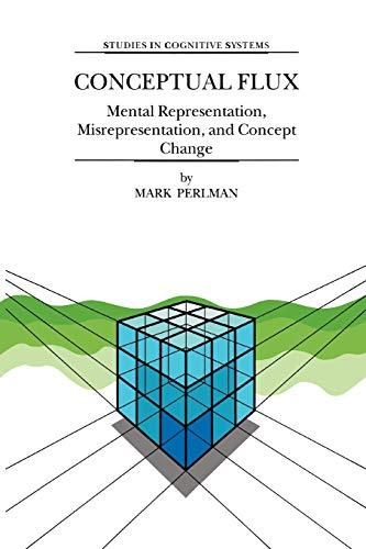 Conceptual Flux : Mental Representation, Misrepresentation, and Concept Change - M. Perlman