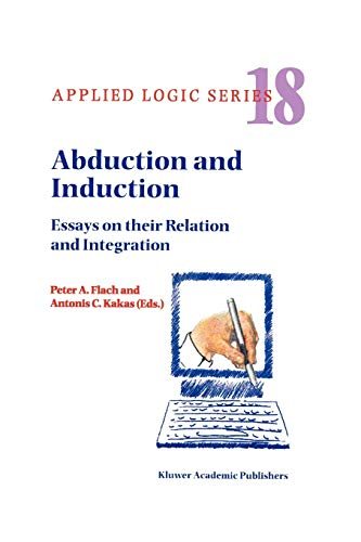 Abduction and Induction Essays on their Relation and Integration Applied Logic Series Volume 18