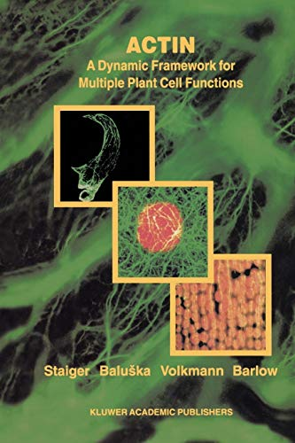 Actin: A Dynamic Framework for Multiple Plant Cell Functions (Developments in Plant and Soil ...