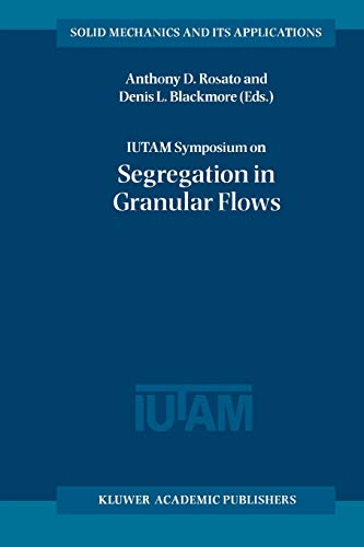 9789048155569: IUTAM Symposium on Segregation in Granular Flows: Proceedings of the IUTAM Symposium held in Cape May, NJ, U.S.A. June 5-10, 1999 (Solid Mechanics and Its Applications)