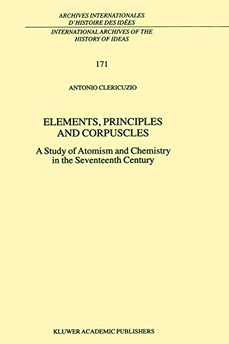 9789048156405: Elements, Principles and Corpuscles: A Study of Atomism and Chemistry in the Seventeenth Century