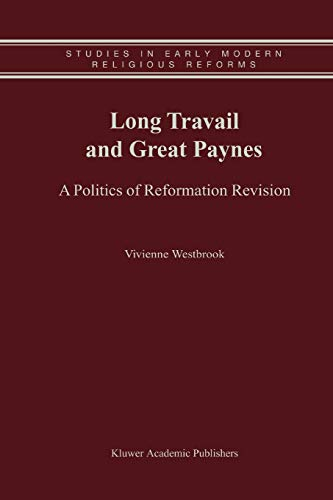 Long Travail and Great Paynes : A Politics of Reformation Revision - Vivienne Westbrook