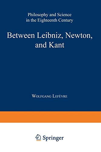 9789048157747: Between Leibniz, Newton, and Kant: Philosophy and Science in the Eighteenth Century (Boston Studies in the Philosophy and History of Science)