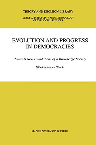 Evolution and Progress in Democracies : Towards New Foundations of a Knowledge Society - Gotschl, Johann