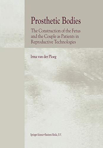 Prosthetic Bodies: The Construction of the Fetus and the Couple as Patients in Reproductive Technologies (Paperback) - I. van der Ploeg