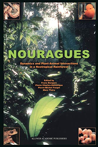 Nouragues Dynamics and Plant-Animal Interactions in a Neotropical Rainforest Monographiae ...