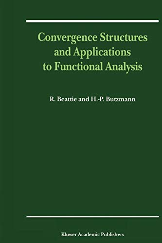 Convergence Structures and Applications to Functional Analysis (Paperback) - R. Beattie, Heinz-Peter Butzmann