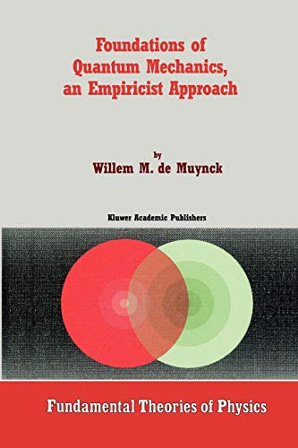Foundations of Quantum Mechanics, an Empiricist Approach Fundamental Theories of Physics: W. M. De ...