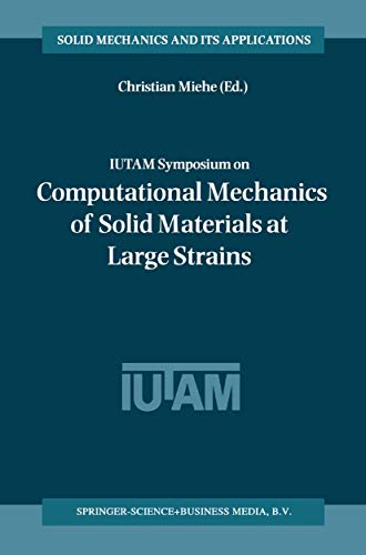 Iutam Symposium on Computational Mechanics of Solid Materials at Large Strains (Solid Mechanics and...