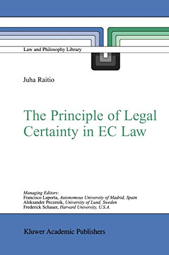 The Principle of Legal Certainty in EC Law (Law and Philosophy Library): J. Raitio