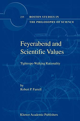 Feyerabend and Scientific Values: Tightrope-Walking Rationality (Boston Studies in the Philosophy ...