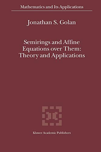 9789048163106: Semirings and Affine Equations over Them: Theory and Applications (Mathematics and Its Applications)