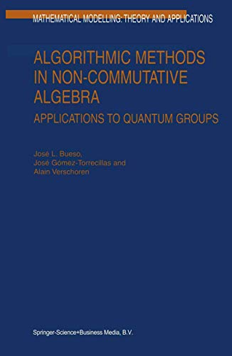 9789048163281: Algorithmic Methods in Non-Commutative Algebra: Applications to Quantum Groups (Mathematical Modelling: Theory and Applications)