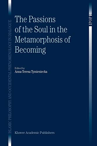 9789048163595: The Passions of the Soul in the Metamorphosis of Becoming (Islamic Philosophy and Occidental Phenomenology in Dialogue)