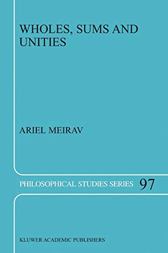 Wholes, Sums and Unities Philosophical Studies Series: A. Meirav