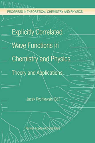Explicitly Correlated Wave Functions in Chemistry and Physics Theory and Applications Progress in ...