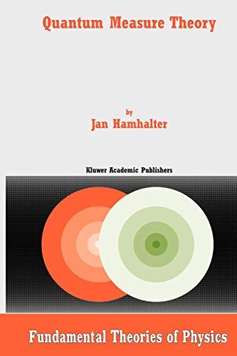 Quantum Measure Theory Fundamental Theories of Physics: Jan Hamhalter