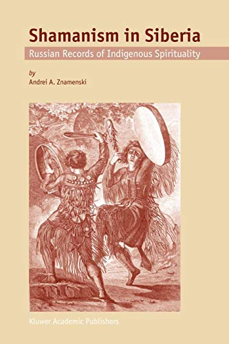 Shamanism in Siberia: Russian Records Of Indigenous Spirituality - A.A. Znamenski