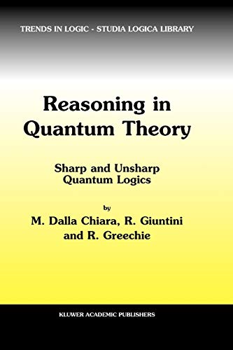 9789048165629: Reasoning in Quantum Theory: Sharp and Unsharp Quantum Logics (Trends in Logic)