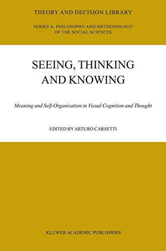 9789048165889: Seeing, Thinking and Knowing: Meaning and Self-Organisation in Visual Cognition and Thought (Theory and Decision Library A:) (Volume 38)