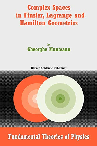Complex Spaces in Finsler, Lagrange and Hamilton Geometries - Gheorghe Munteanu