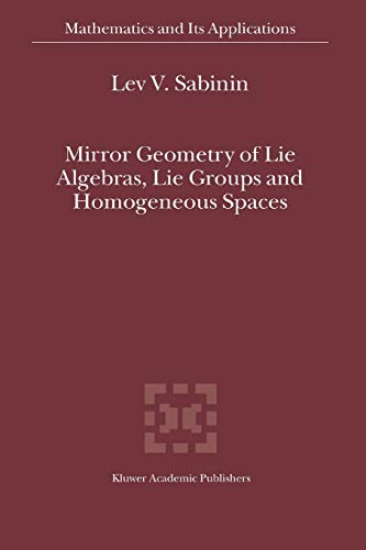 9789048166763: Mirror Geometry of Lie Algebras, Lie Groups and Homogeneous Spaces (Mathematics and Its Applications)