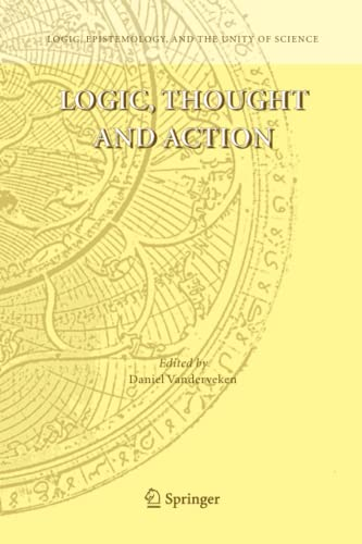 9789048166886: Logic, Thought and Action (Logic, Epistemology, and the Unity of Science)