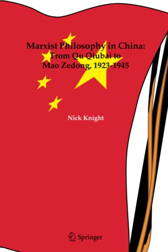 Marxist Philosophy in China : From Qu Qiubai to Mao Zedong, 1923-1945: NICK KNIGHT