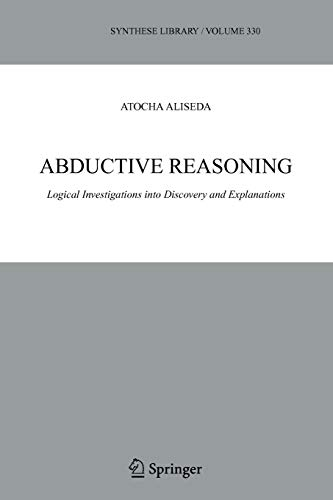 9789048169931: Abductive Reasoning: Logical Investigations into Discovery and Explanation (Synthese Library)