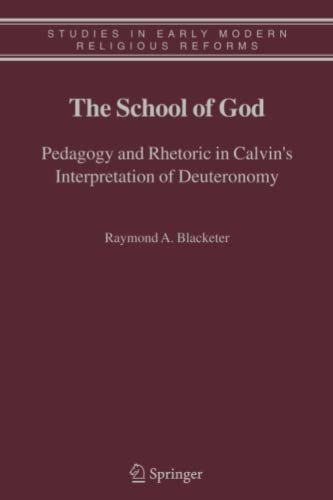 The School of God Pedagogy and Rhetoric in Calvins Interpretation of Deuteronomy Studies in Early ...