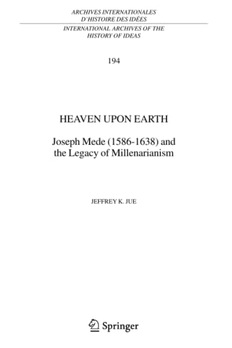 9789048170982: Heaven Upon Earth: Joseph Mede (1586-1638) and the Legacy of Millenarianism (International Archives of the History of Ideas Archives internationales d'histoire des idées)