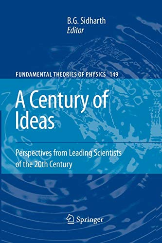 A Century of Ideas: Perspectives from Leading Scientists of the 20th Century - Sidharth, B. G.