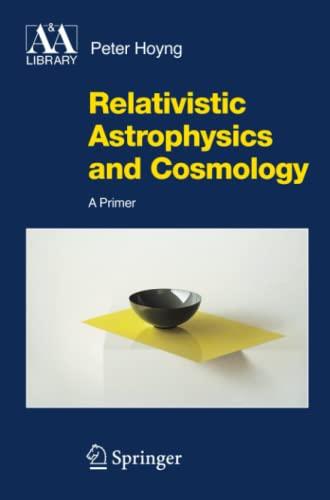 Relativistic Astrophysics and Cosmology : A Primer - Peter Hoyng